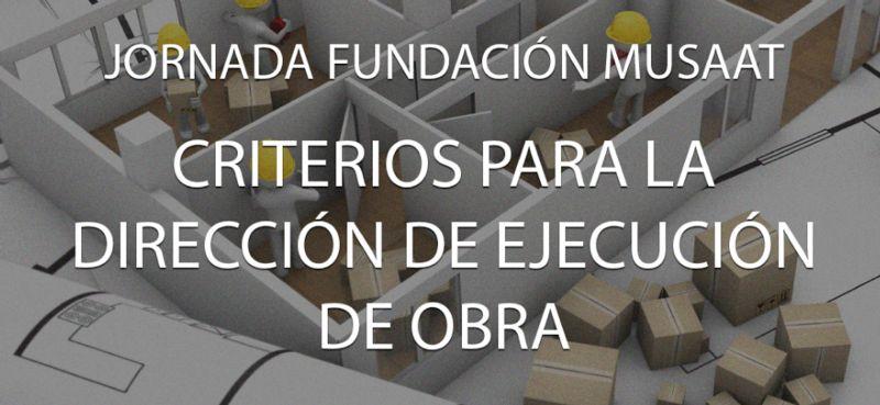 Jornaad Fundación MUSAAT Criterio para la dirección de ejecución de obra