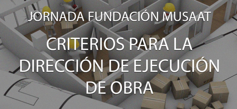 Jornada Fundación MUSAAT Criterio para la dirección de ejecución de obra