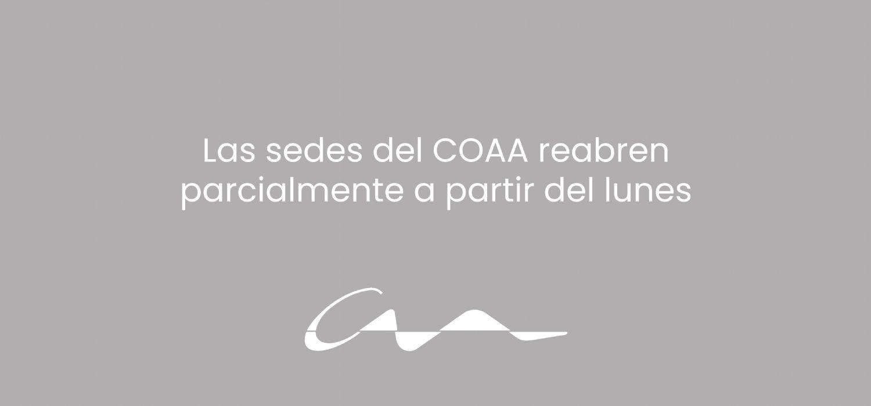 Las sedes del COAA reabren parcialmente a partir del lunes