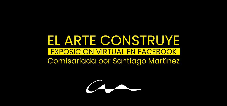 `El arte construye`, exposición virtual en Facebook