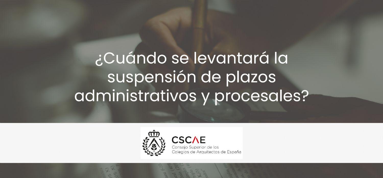 ¿Cuándo se levantará la suspensión de plazos administrativos y procesales?