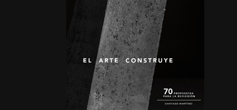 Crowdfunding El Arte Construye, 70 propuestas para la reflexión