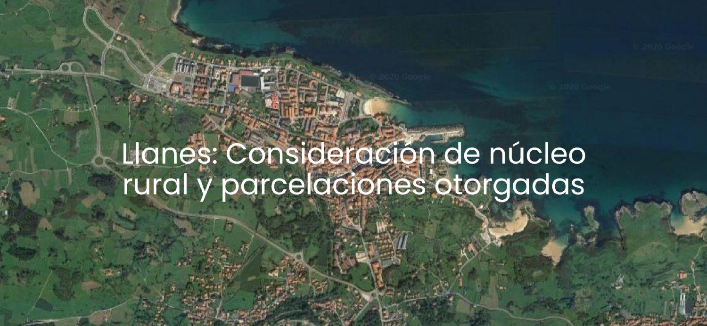 Llanes: Consideración de núcleo rural y parcelaciones otorgadas