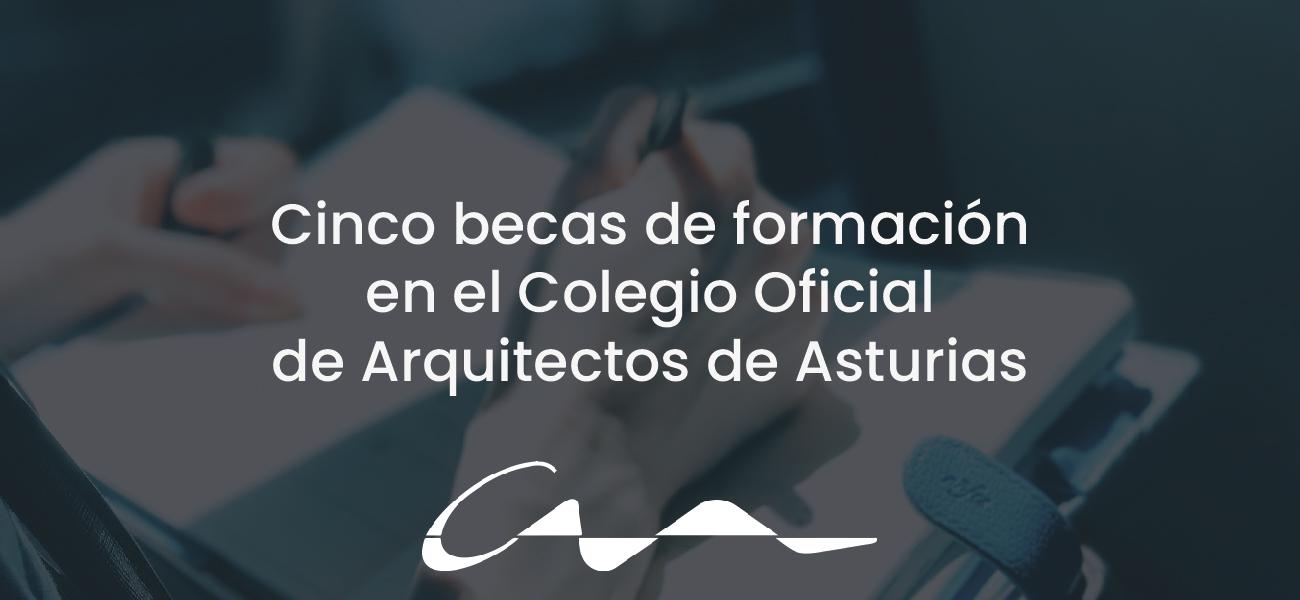 Bases para la convocatoria de cinco becas de formación del Colegio Oficial de Arquitectos de Asturias