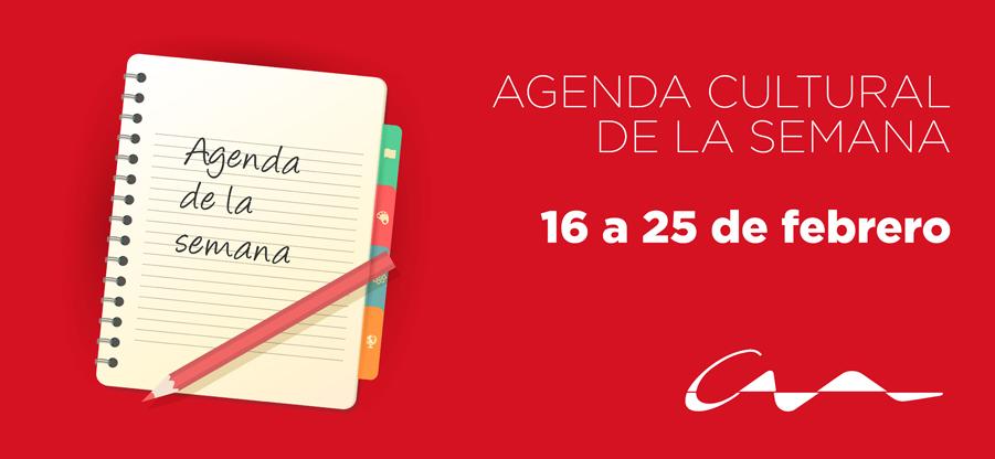 Agenda cultural del 16 al 25 de febrero