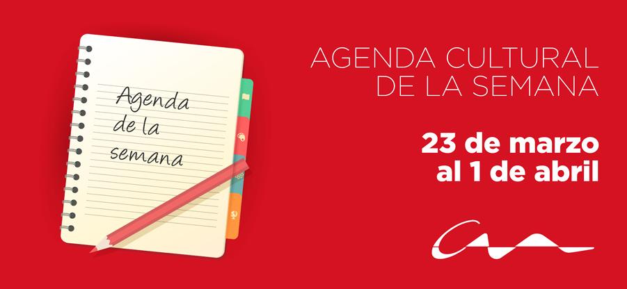 Agenda cultural del 23 de marzo al 1 de abril