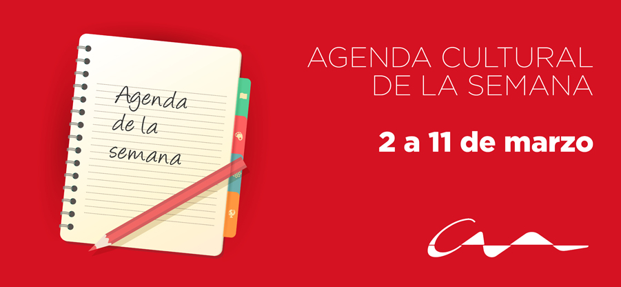 Agenda cultural del 2 al 11 de marzo