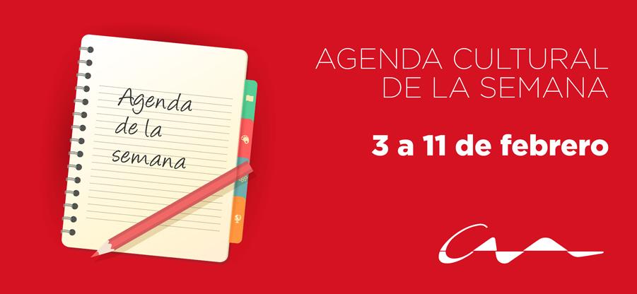 Agenda cultural del 3 al 11 de febrero