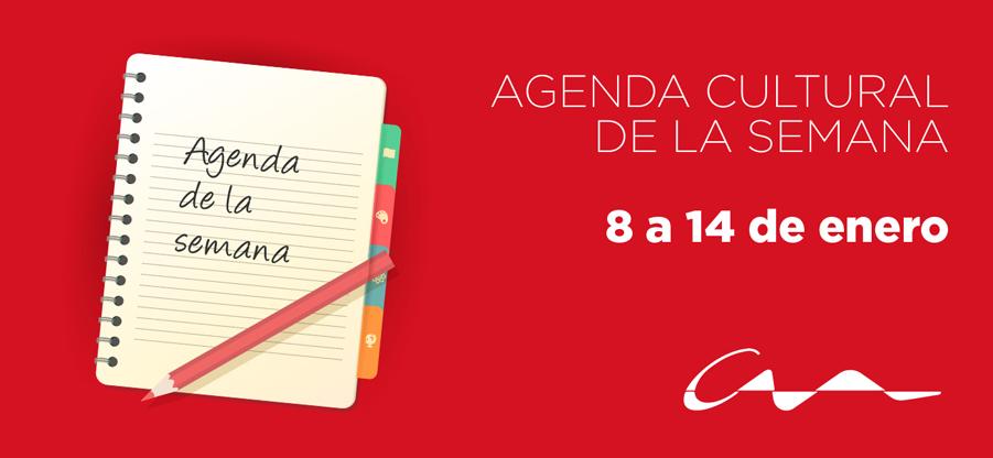 Agenda cultural del 8 al 14 de enero