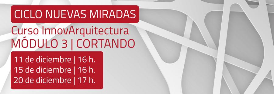 El COAA acoge `Cortando`, el tercer módulo del curso InnovArquitectura