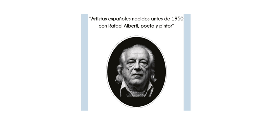 Exposición colectiva `Artistas Españoles nacidos antes de 1950 con Rafael Alberti, poeta y pintor`