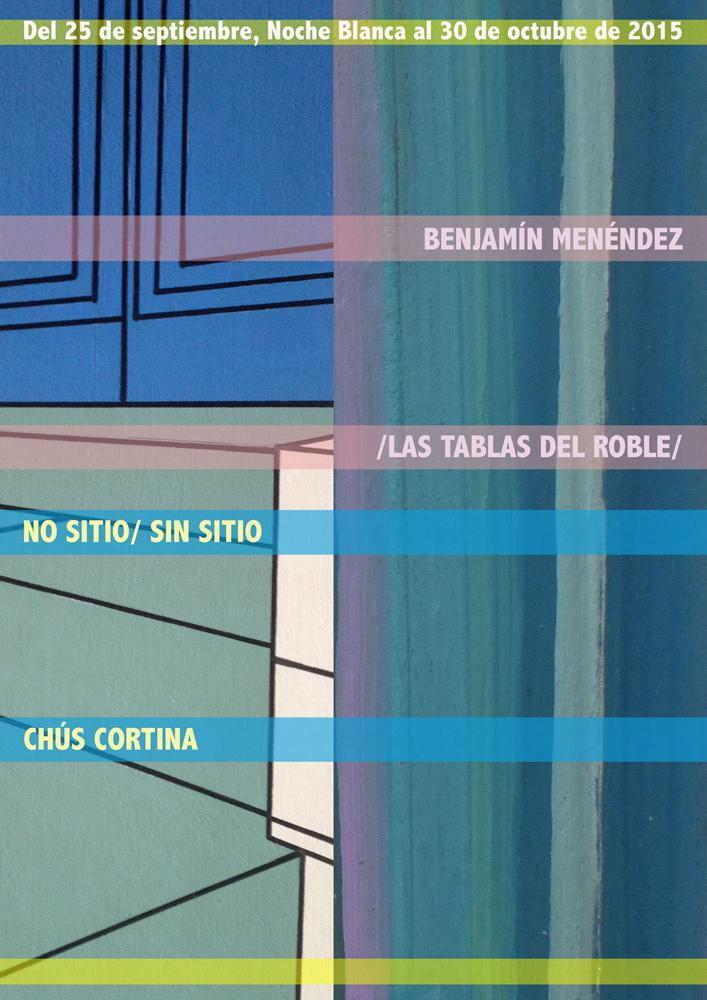 Exposición ´Las Tablas de Roble´ + ´No Sitio / Sin Sitio´ de Benjamín Menéndez + Chus Cortina