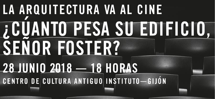 Proyección del documental ´¿Cuánto pesa su edificio, señor Foster?´ en Gijón