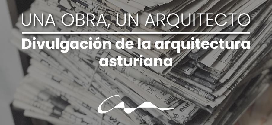 Una obra un arquitect@. Colaboración para la divulgación de la arquitectura asturiana