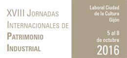 XVIII Jornadas Internacionales de Patrimonio Industrial INCUNA 2016